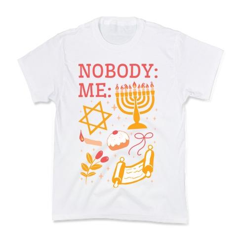 Nobody: Me: HANUKKAH Kids T-Shirt