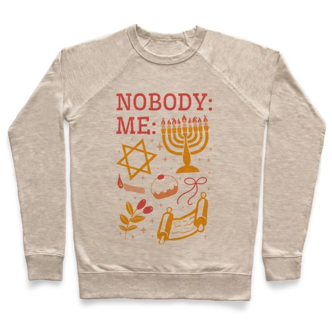 Nobody: Me: HANUKKAH Pullover