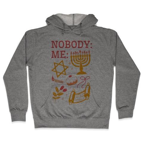 Nobody: Me: HANUKKAH Hooded Sweatshirt