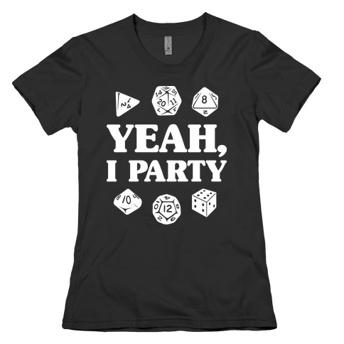 Yeah, I Party (Dungeons and Dragons) Womens T-Shirt