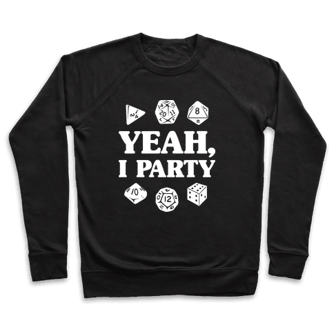 Yeah, I Party (Dungeons and Dragons) Pullover