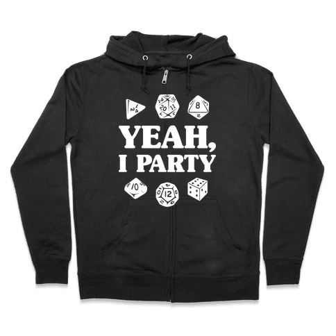 Yeah, I Party (Dungeons and Dragons) Zip Hoodie