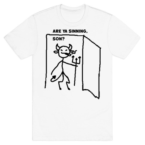 Are Ya Sinning, Son? T-Shirt