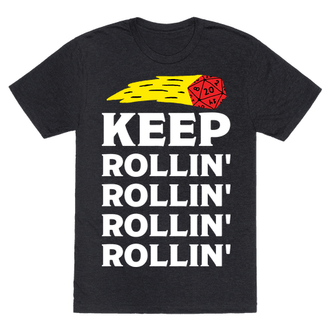 Keep Rollin' Rollin' Rollin' D20 Mens T-Shirt