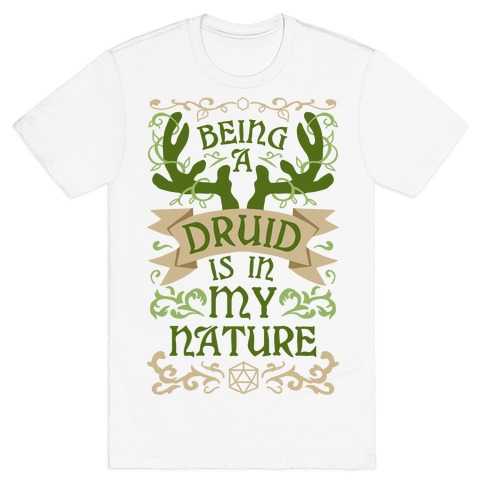 Being A Druid Is In My Nature T-Shirt