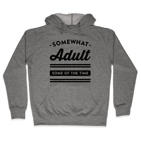 Somewhat Adult Hooded Sweatshirt