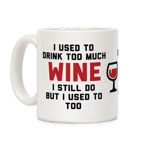 I Used To Drink Too Much Wine Coffee Mug
