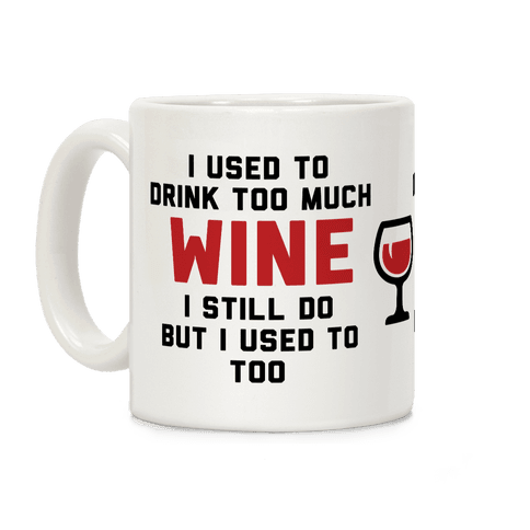 I Used To Drink Too Much Wine Coffee Mug
