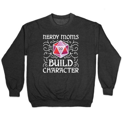 Nerdy Moms Build Character Pullover