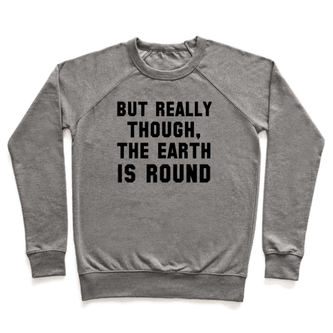 But Really Though, the Earth is Round Pullover