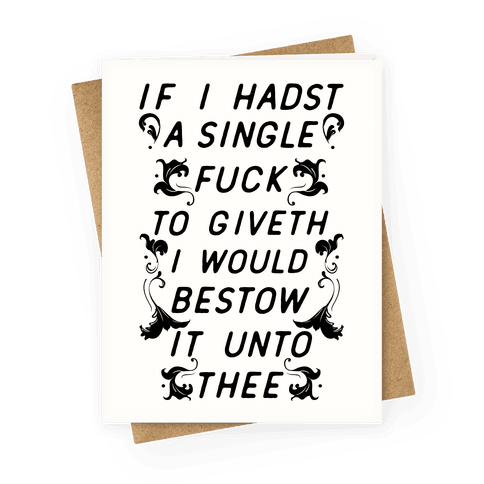 If I Hadst A Single F*** Greeting Card