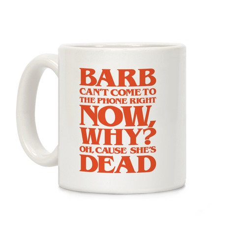 Barb Can't Come To The Phone Right Now Parody Coffee Mug