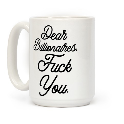 Dear Billionaires, F*** You Coffee Mug