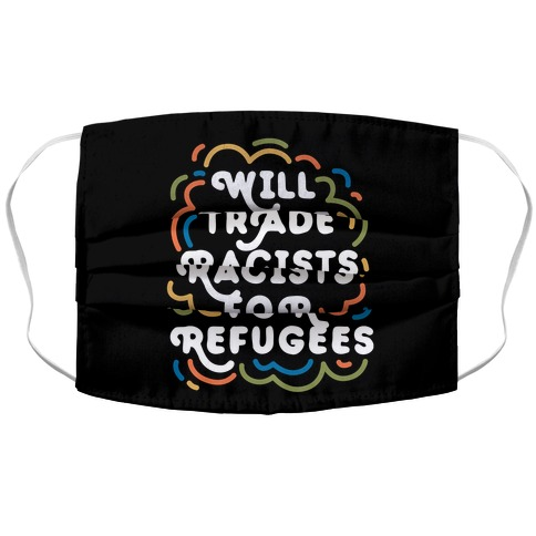 Will Trade Racists For Refugees Accordion Face Mask