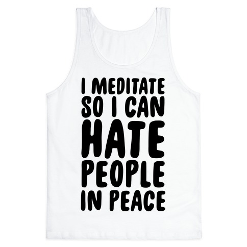 I Meditate So I Can Hate People In Peace Tank Top