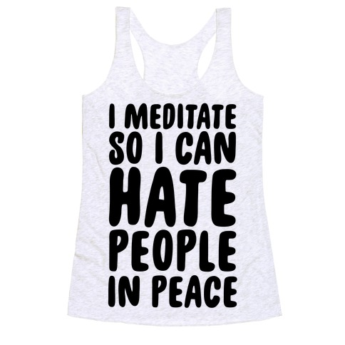 I Meditate So I Can Hate People In Peace Racerback Tank Top