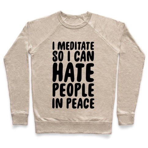 I Meditate So I Can Hate People In Peace Pullover