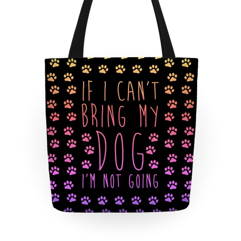 If I Can't Bring My Dog I'm Not Going Tote