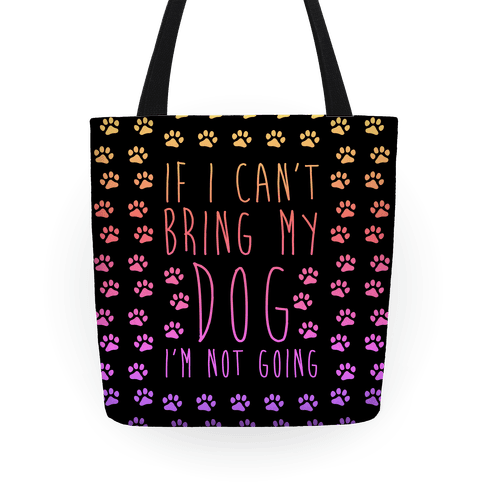 If I Can T Bring My Dog I M Not Going Tote Bag Human