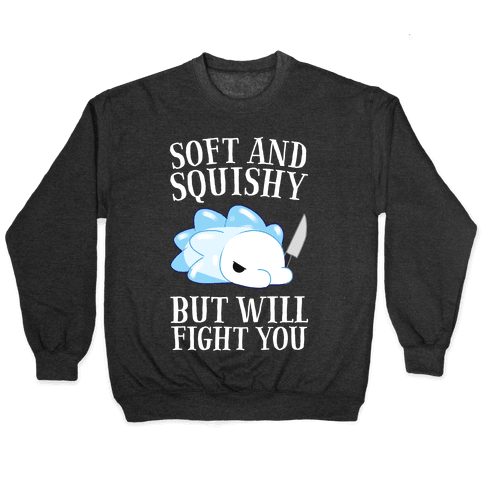 Soft And Squishy, But Will Fight You Snom Pullover