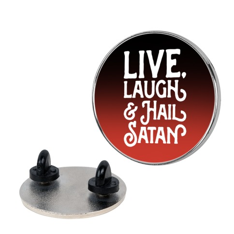 Live Laugh & Hail Satan Pin