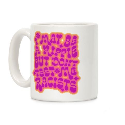 I May Be A Hippie But Don't Test Me Racists Coffee Mug