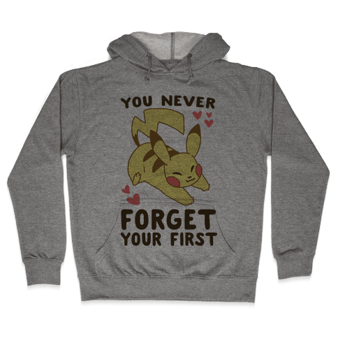 You Never Forget Your First- Pikachu Hooded Sweatshirt
