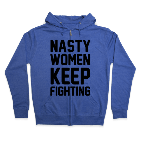 Nasty Women Keep Fighting Zip Hoodie