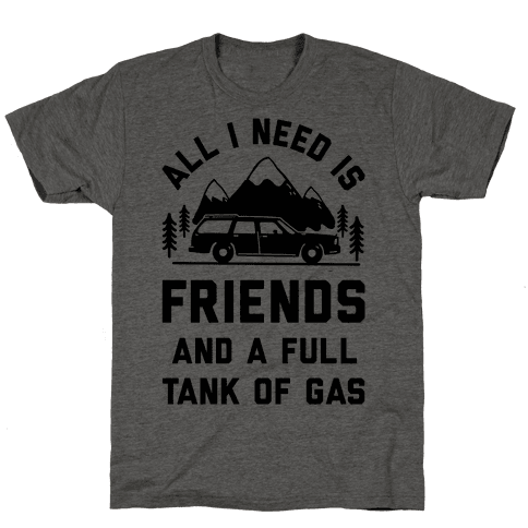 All I Need Is Friends and a Full Tank of Gas
