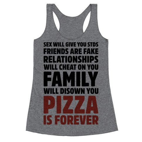 Pizza Is Forever  Racerback Tank Top