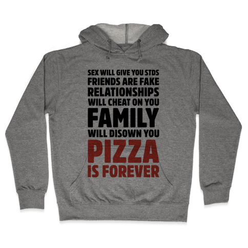 Pizza Is Forever  Hooded Sweatshirt