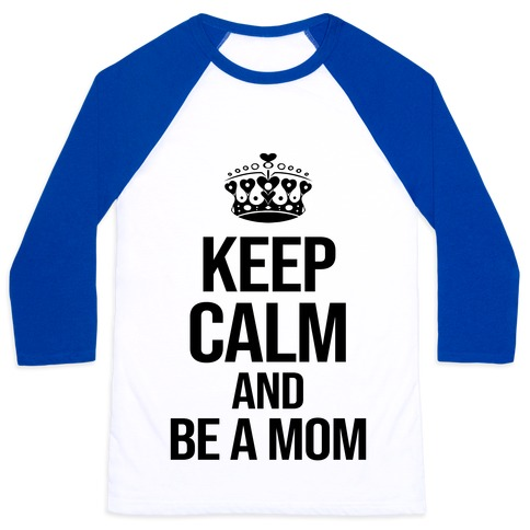 Keep Calm And Be A Mom Baseball Tee