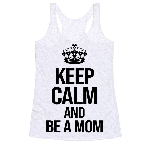 Keep Calm And Be A Mom Racerback Tank Top