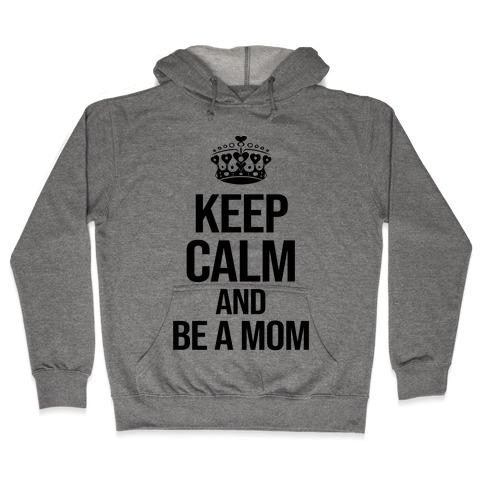 Keep Calm And Be A Mom Hooded Sweatshirt