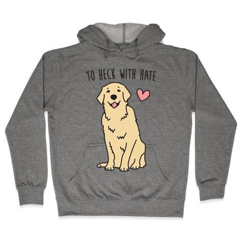 To Heck With Hate Doggo Hooded Sweatshirt