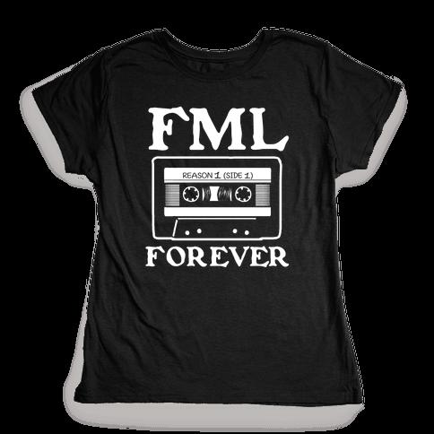 FML Forever Womens T-Shirt