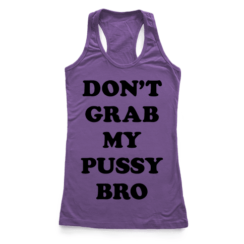 Don't Grab My Pussy Bro Racerback Tank Top