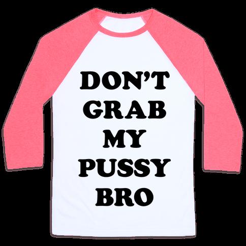 Don't Grab My Pussy Bro Baseball Tee