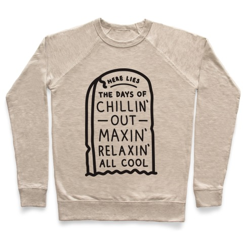 Here Lies The Days Of Chillin Out Maxin Relaxin All Cool Pullover