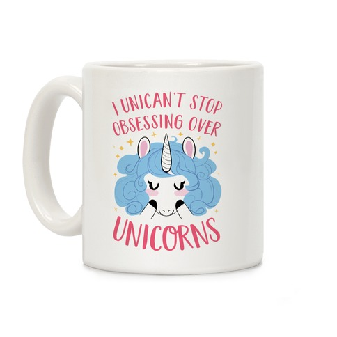 I Unican't Stop Obsessing Over Unicorns Coffee Mug
