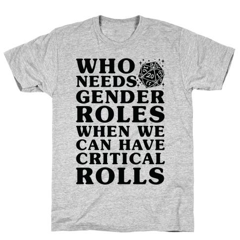 Who Needs Gender Rolls When We Can Have Critical Rolls T-Shirt