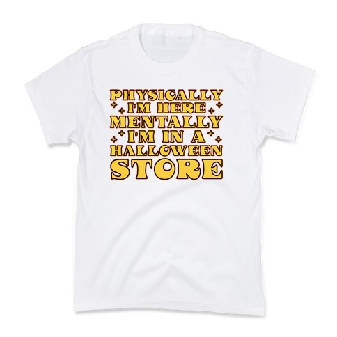 Mentally I'm At A Halloween Store Kids T-Shirt