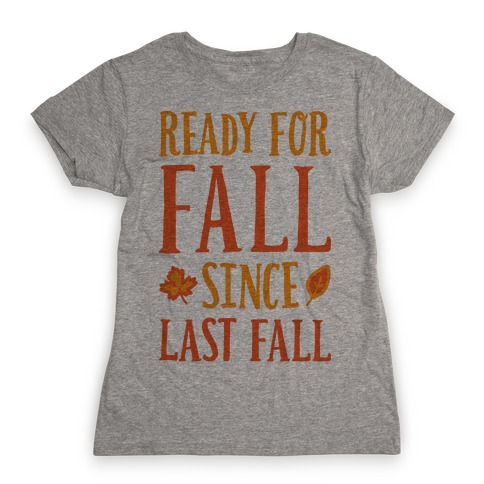Ready For Fall Since Last Fall Womens T-Shirt