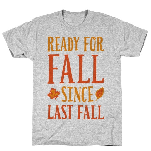 Ready For Fall Since Last Fall Mens T-Shirt