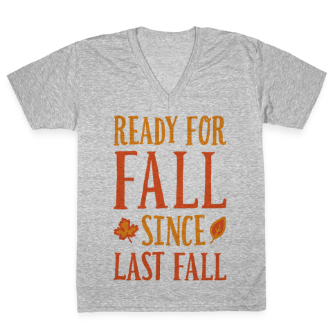 Ready For Fall Since Last Fall V-Neck Tee Shirt