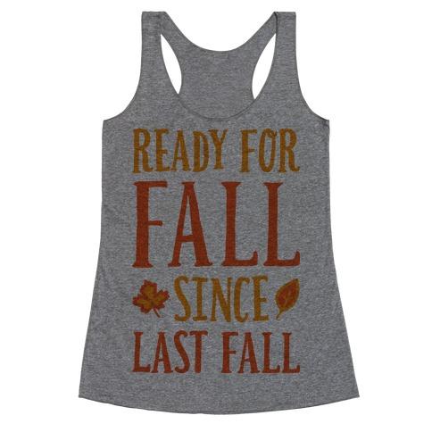 Ready For Fall Since Last Fall Racerback Tank Top