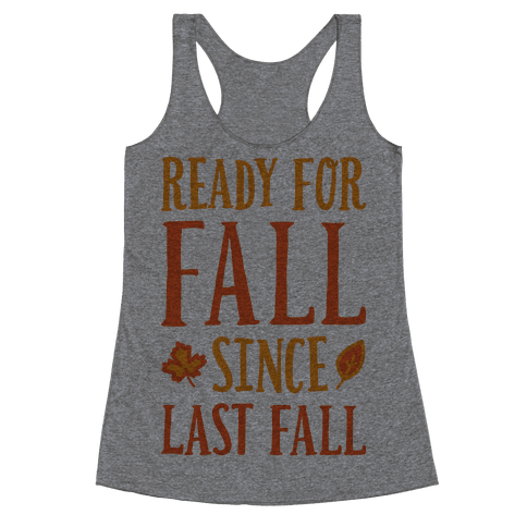 Ready For Fall Since Last Fall Racerback Tank Top