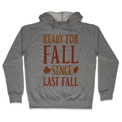 Ready For Fall Since Last Fall Hooded Sweatshirt