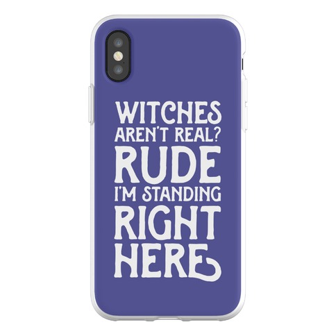 Witches Aren't Real? Rude I'm Standing Right Here Phone Flexi-Case