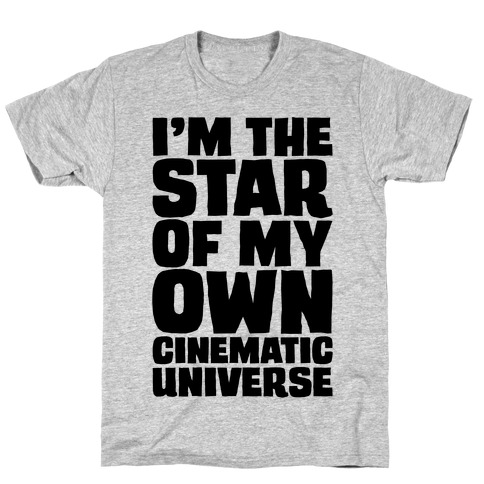 I'm The Star of My Own Cinematic Universe T-Shirt